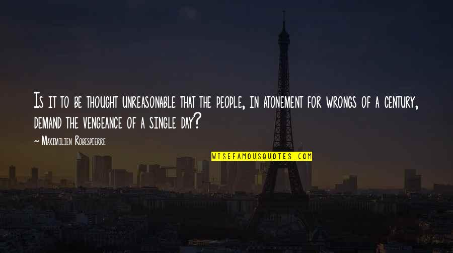 Wrongs Quotes By Maximilien Robespierre: Is it to be thought unreasonable that the
