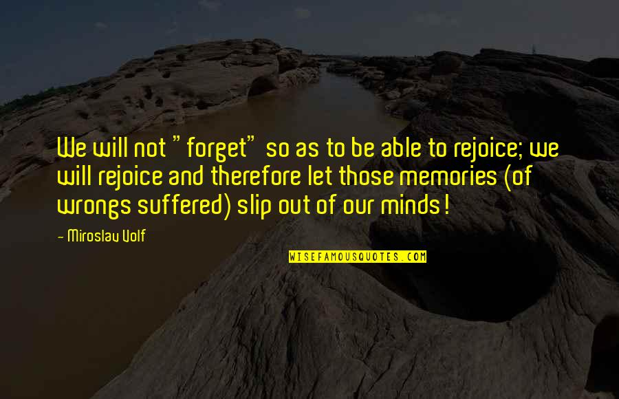 "Wrongs Quotes By Miroslav Volf: We will not ""forget"" so as to be"