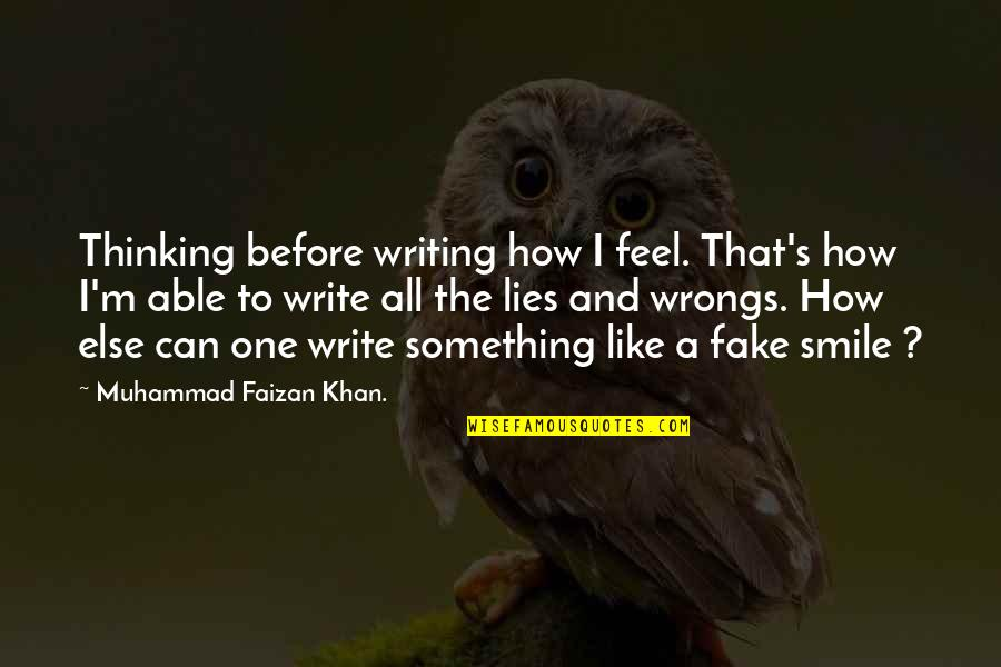 Wrongs Quotes By Muhammad Faizan Khan.: Thinking before writing how I feel. That's how