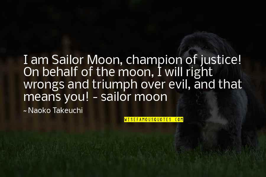 Wrongs Quotes By Naoko Takeuchi: I am Sailor Moon, champion of justice! On
