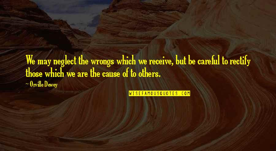 Wrongs Quotes By Orville Dewey: We may neglect the wrongs which we receive,