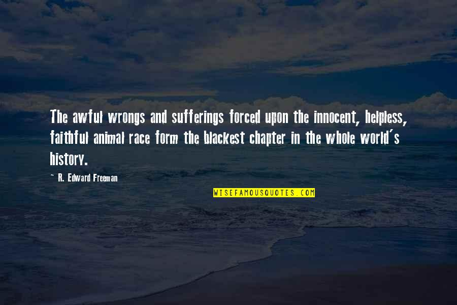 Wrongs Quotes By R. Edward Freeman: The awful wrongs and sufferings forced upon the