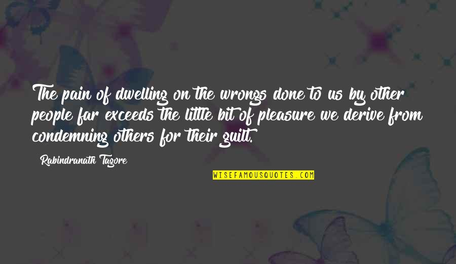 Wrongs Quotes By Rabindranath Tagore: The pain of dwelling on the wrongs done