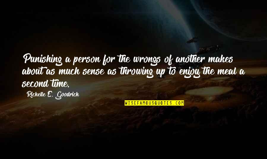 Wrongs Quotes By Richelle E. Goodrich: Punishing a person for the wrongs of another