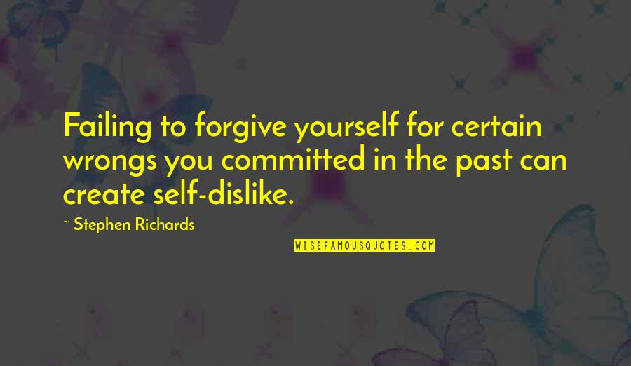 Wrongs Quotes By Stephen Richards: Failing to forgive yourself for certain wrongs you