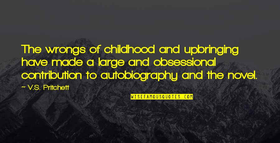 Wrongs Quotes By V.S. Pritchett: The wrongs of childhood and upbringing have made