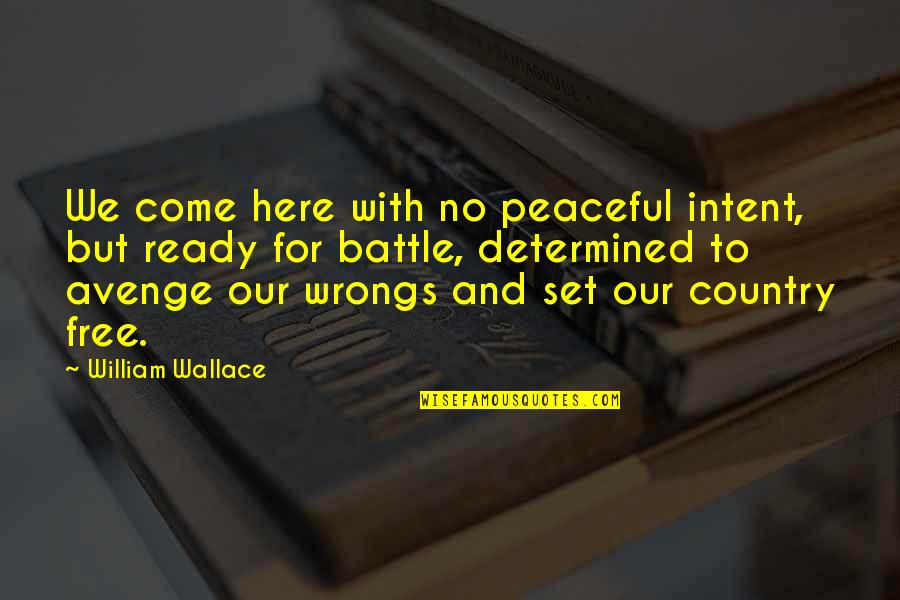 Wrongs Quotes By William Wallace: We come here with no peaceful intent, but