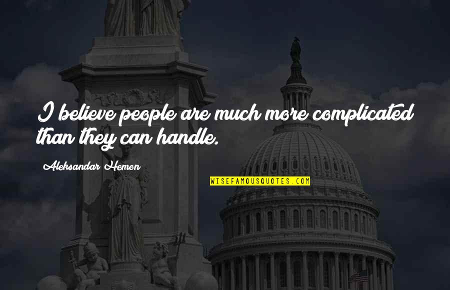 Wu Yajun Quotes By Aleksandar Hemon: I believe people are much more complicated than