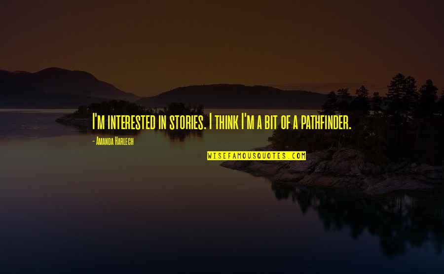 Wu Yajun Quotes By Amanda Harlech: I'm interested in stories. I think I'm a