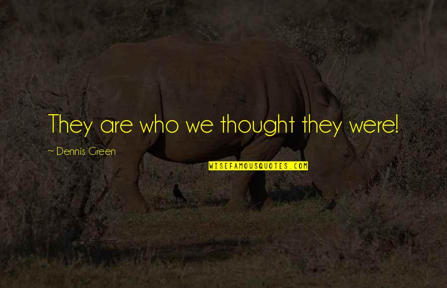 Wudi Quotes By Dennis Green: They are who we thought they were!