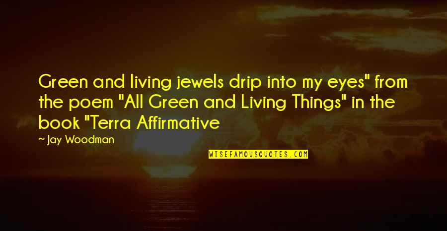 """Wudi Quotes By Jay Woodman: Green and living jewels drip into my eyes"""""""