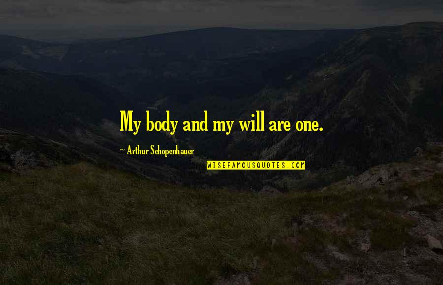 Wuthering Heights Heathcliff Jealousy Quotes By Arthur Schopenhauer: My body and my will are one.