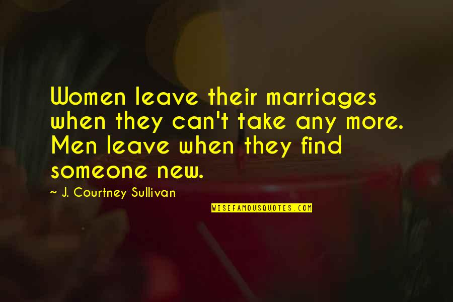 Wuthering Heights Heathcliff Jealousy Quotes By J. Courtney Sullivan: Women leave their marriages when they can't take