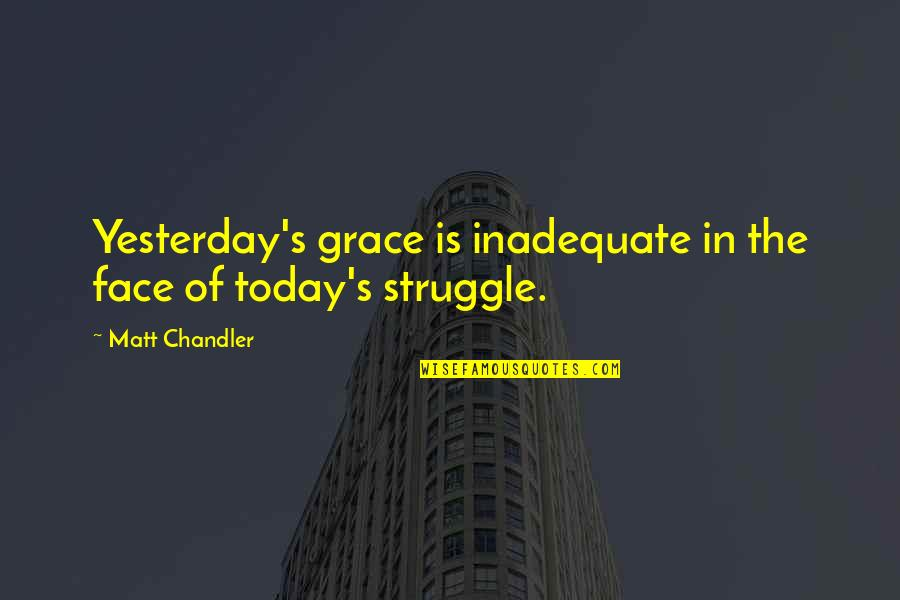 Wuthering Heights Heathcliff Jealousy Quotes By Matt Chandler: Yesterday's grace is inadequate in the face of