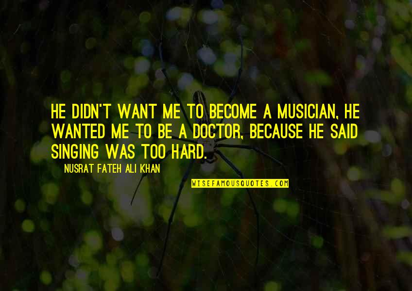 Wuthering Heights Heathcliff Jealousy Quotes By Nusrat Fateh Ali Khan: He didn't want me to become a musician,