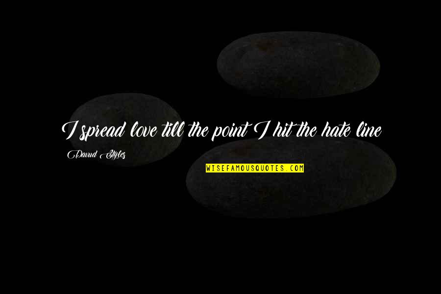 Wuthering Heights Violence Quotes By Davud Styles: I spread love till the point I hit