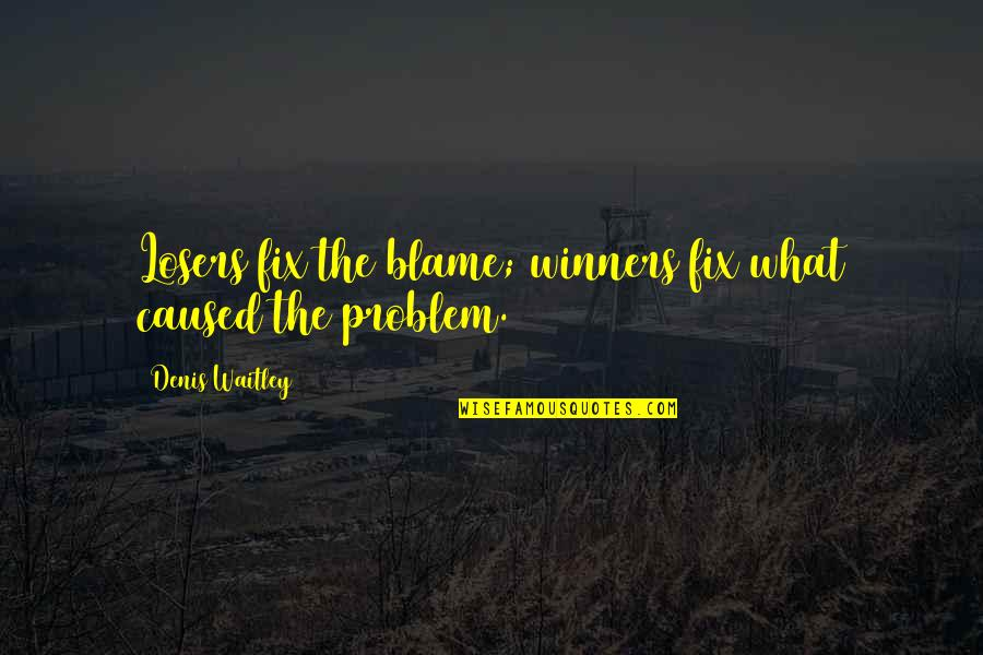 Wuthering Heights Violence Quotes By Denis Waitley: Losers fix the blame; winners fix what caused