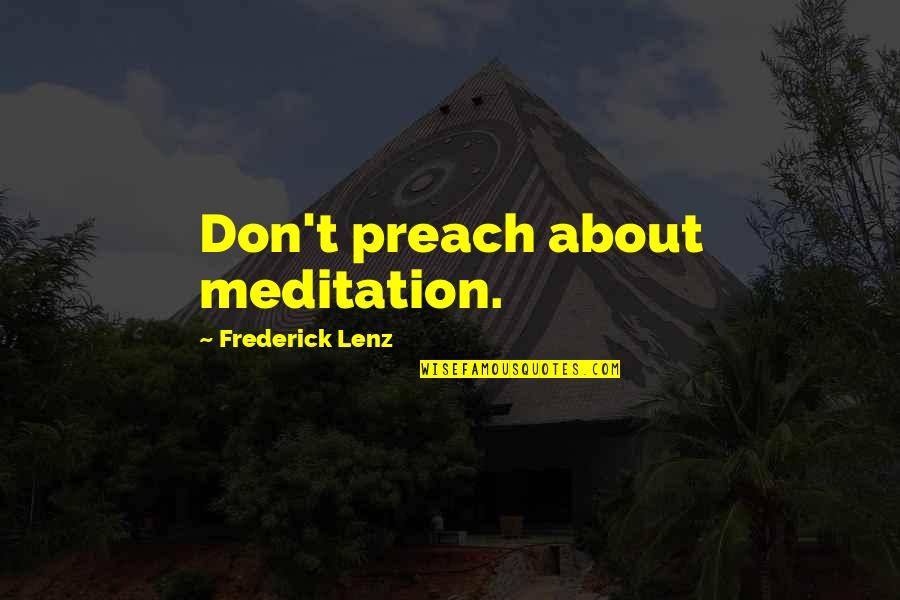 Wuthering Heights Violence Quotes By Frederick Lenz: Don't preach about meditation.