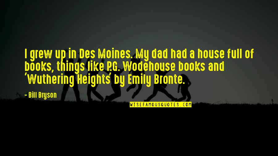 Wuthering Quotes By Bill Bryson: I grew up in Des Moines. My dad