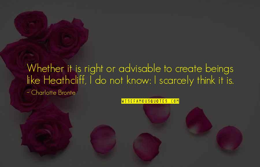 Wuthering Quotes By Charlotte Bronte: Whether it is right or advisable to create