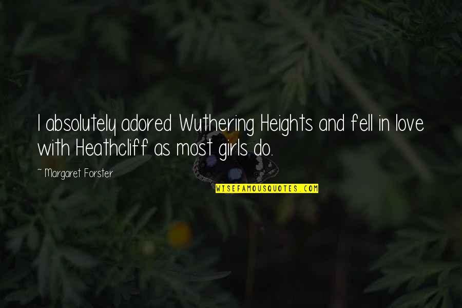 Wuthering Quotes By Margaret Forster: I absolutely adored Wuthering Heights and fell in