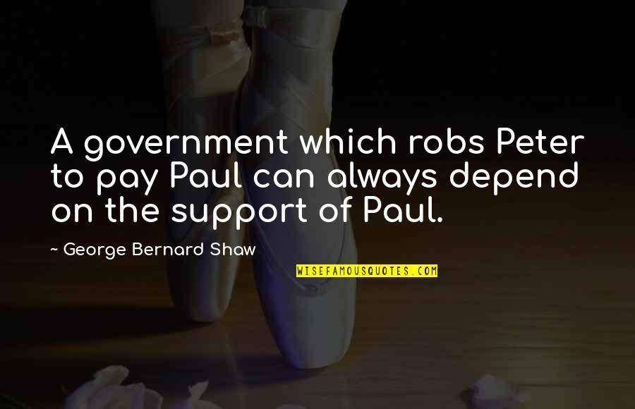 Ww1 Aviation Quotes By George Bernard Shaw: A government which robs Peter to pay Paul