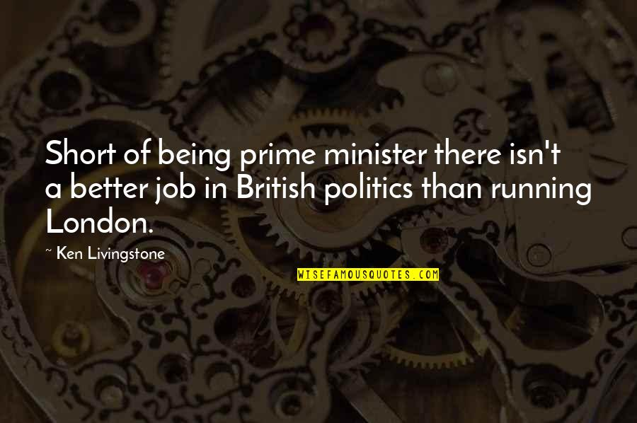Ww2 Canada Quotes By Ken Livingstone: Short of being prime minister there isn't a