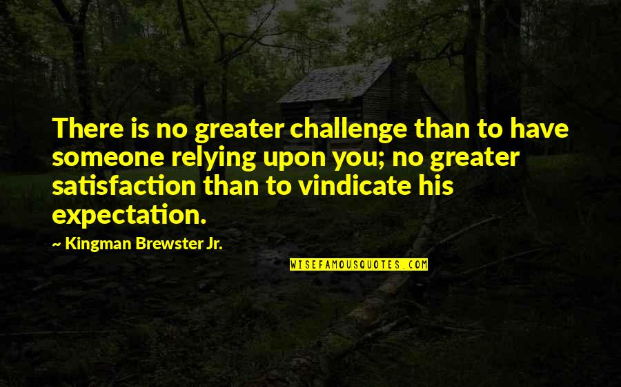 Ww2 Canada Quotes By Kingman Brewster Jr.: There is no greater challenge than to have