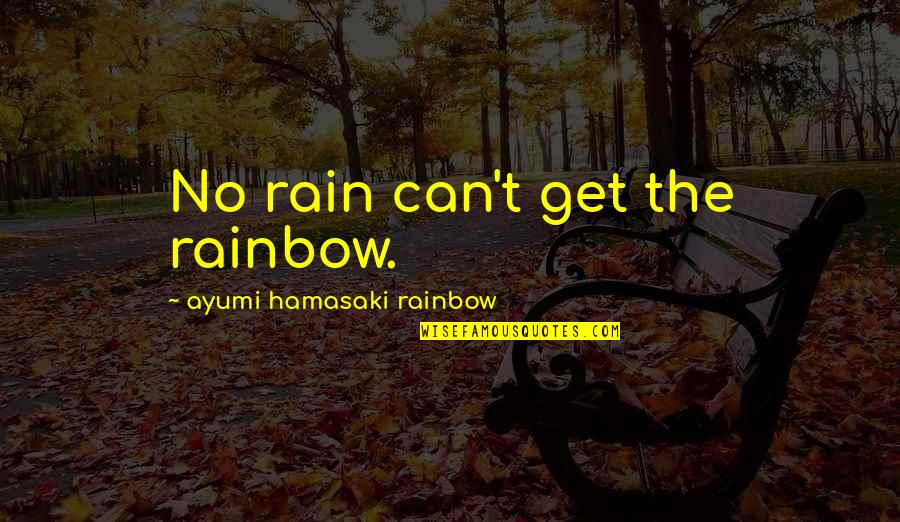 Wwe Diva Paige Quotes By Ayumi Hamasaki Rainbow: No rain can't get the rainbow.