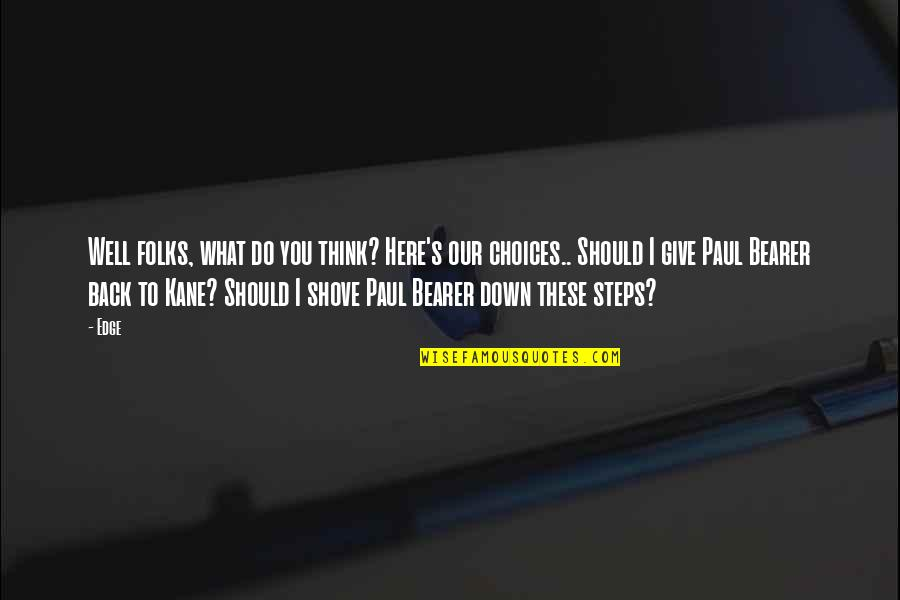 Wwe Paul Bearer Quotes By Edge: Well folks, what do you think? Here's our