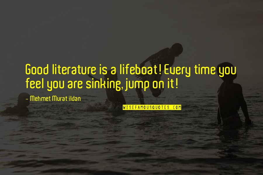 Wwe Paul Bearer Quotes By Mehmet Murat Ildan: Good literature is a lifeboat! Every time you