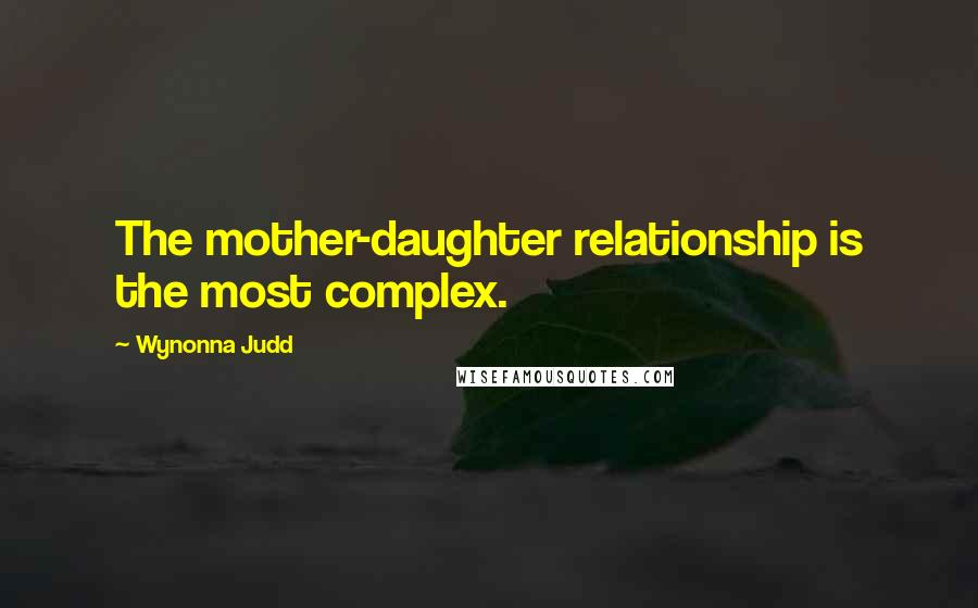 Wynonna Judd quotes: The mother-daughter relationship is the most complex.