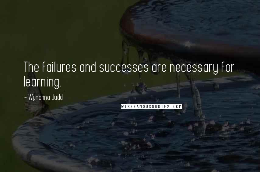 Wynonna Judd quotes: The failures and successes are necessary for learning.