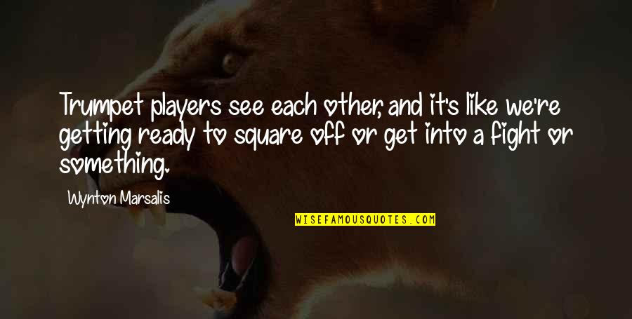 Wynton Marsalis Trumpet Quotes By Wynton Marsalis: Trumpet players see each other, and it's like