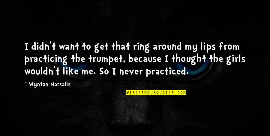 Wynton Marsalis Trumpet Quotes By Wynton Marsalis: I didn't want to get that ring around