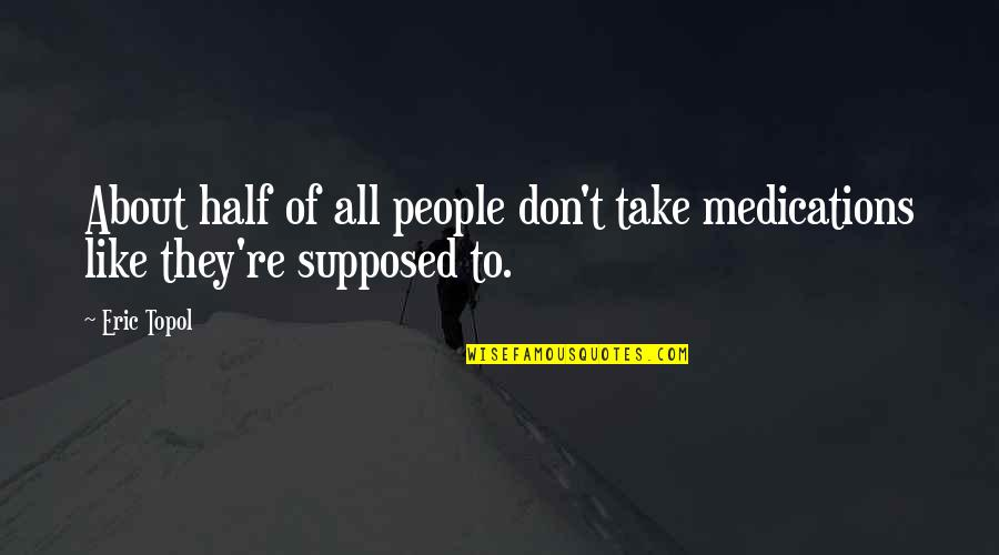 Wyoming Winter Quotes By Eric Topol: About half of all people don't take medications