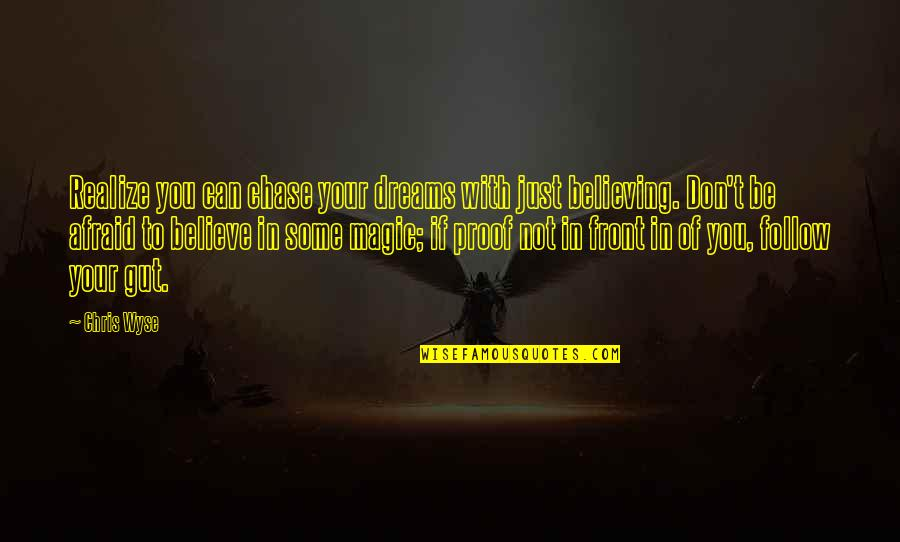 Wyse Quotes By Chris Wyse: Realize you can chase your dreams with just