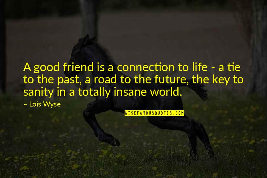 Wyse Quotes By Lois Wyse: A good friend is a connection to life
