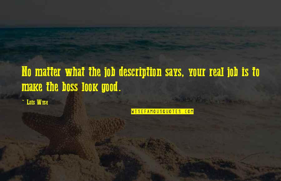 Wyse Quotes By Lois Wyse: No matter what the job description says, your