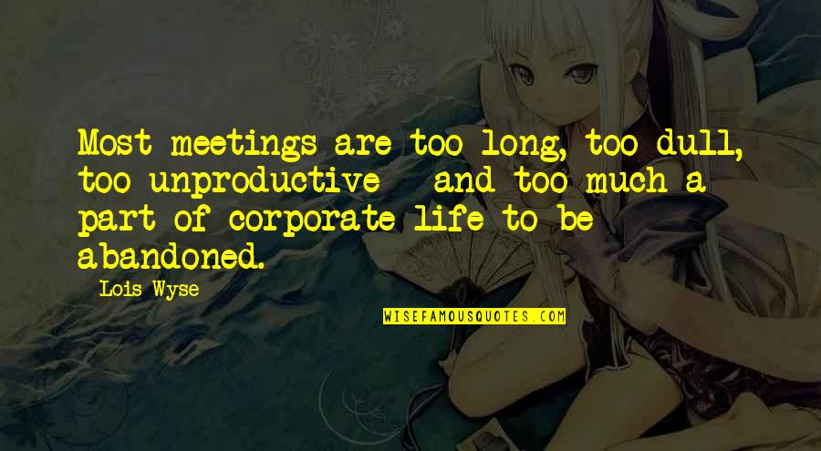 Wyse Quotes By Lois Wyse: Most meetings are too long, too dull, too