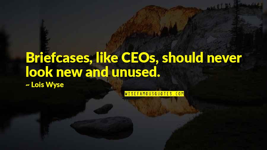 Wyse Quotes By Lois Wyse: Briefcases, like CEOs, should never look new and