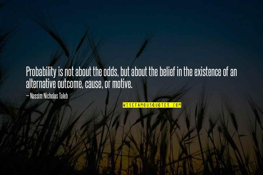 X Files Beyond The Sea Quotes By Nassim Nicholas Taleb: Probability is not about the odds, but about