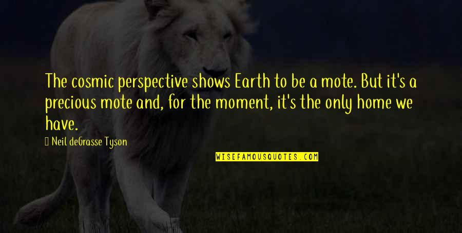 X Files Beyond The Sea Quotes By Neil DeGrasse Tyson: The cosmic perspective shows Earth to be a