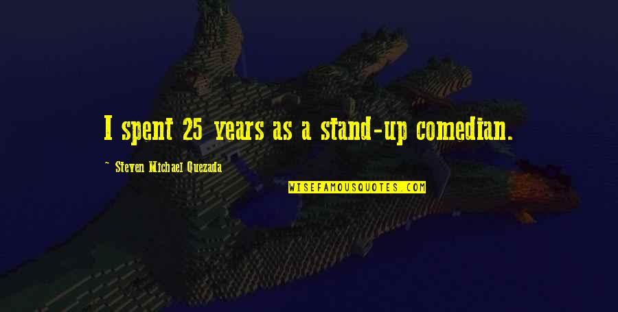 X Files Beyond The Sea Quotes By Steven Michael Quezada: I spent 25 years as a stand-up comedian.