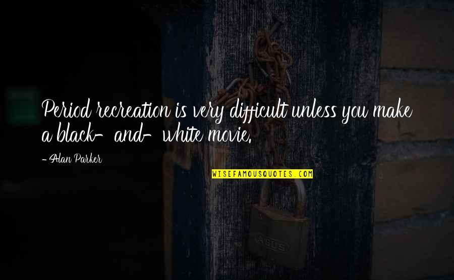 X Plus Y Movie Quotes By Alan Parker: Period recreation is very difficult unless you make