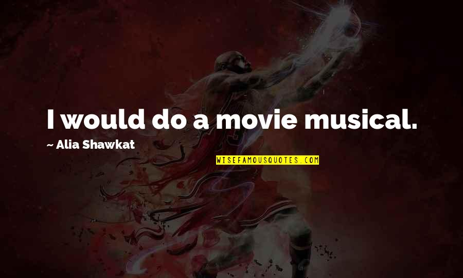 X Plus Y Movie Quotes By Alia Shawkat: I would do a movie musical.