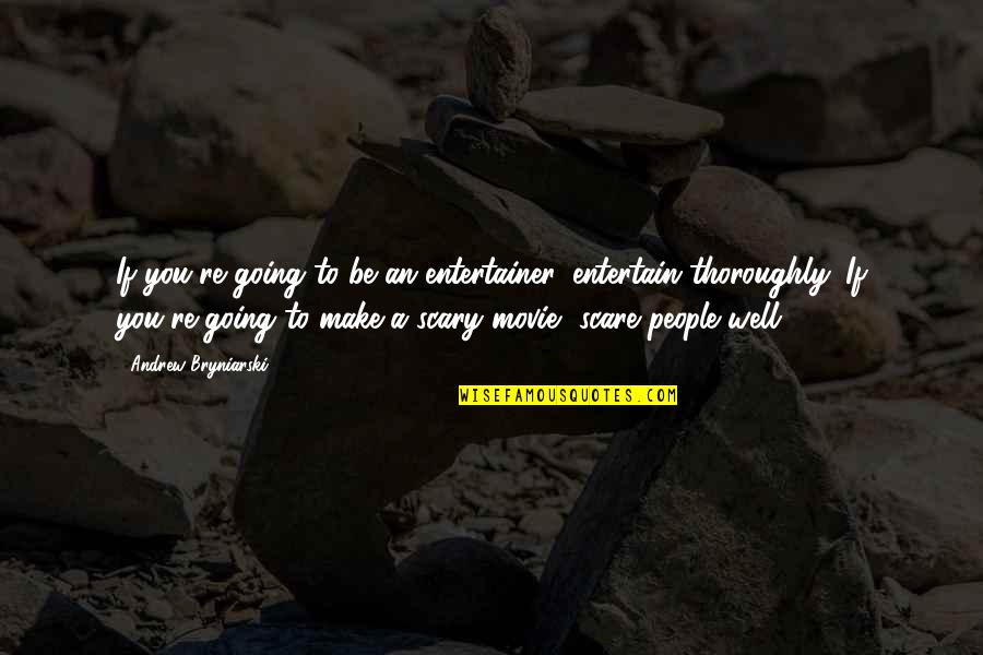 X Plus Y Movie Quotes By Andrew Bryniarski: If you're going to be an entertainer, entertain