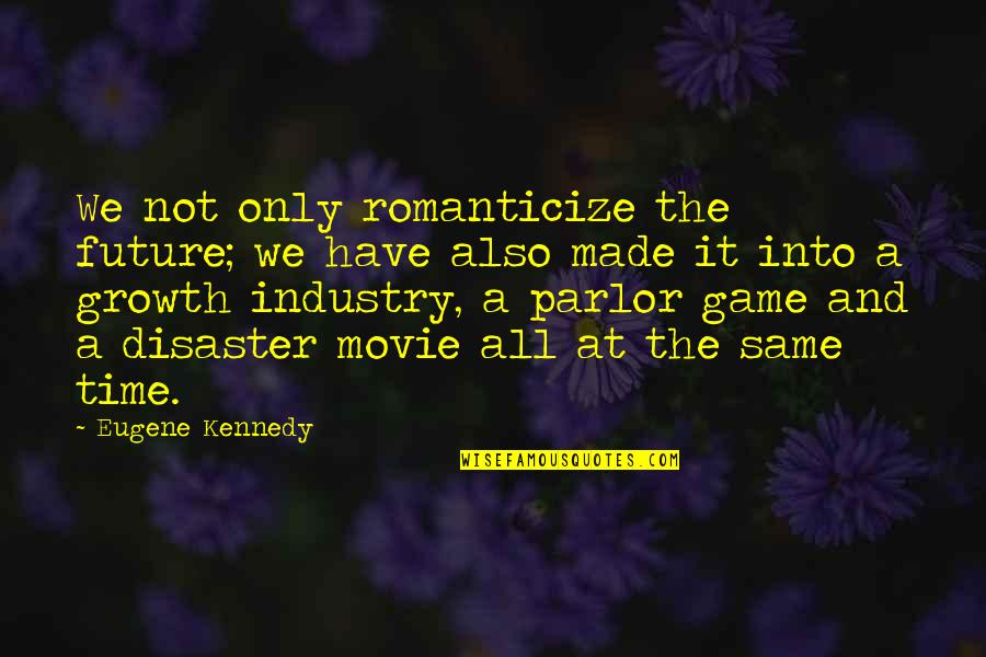 X Plus Y Movie Quotes By Eugene Kennedy: We not only romanticize the future; we have