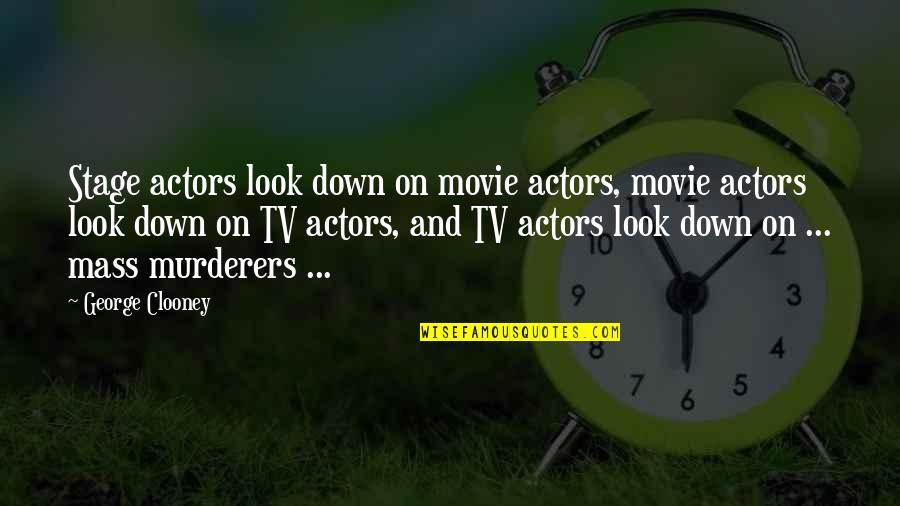 X Plus Y Movie Quotes By George Clooney: Stage actors look down on movie actors, movie