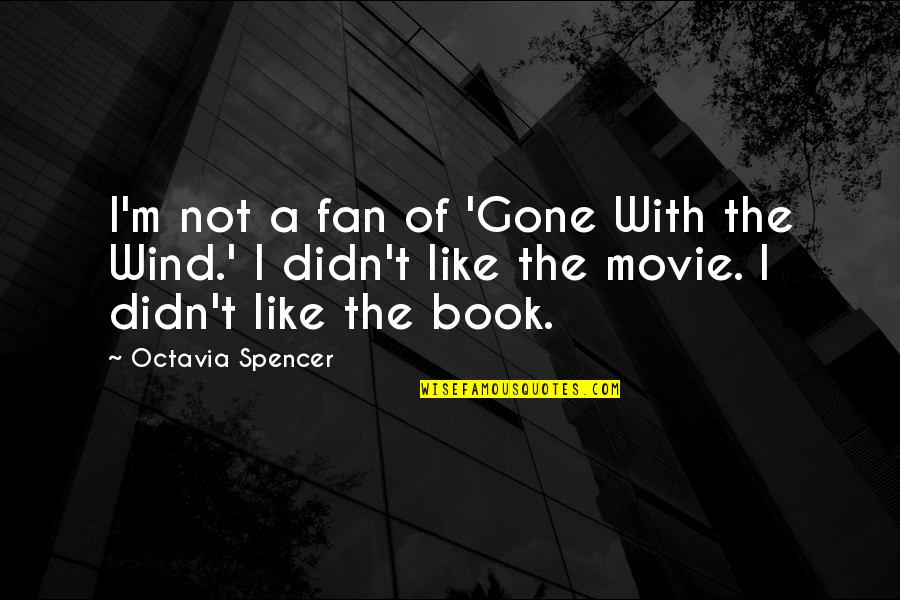 X Plus Y Movie Quotes By Octavia Spencer: I'm not a fan of 'Gone With the